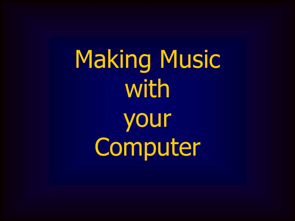 Making Music with your Computer