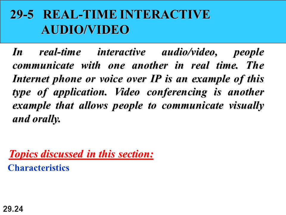 29.24 29-5 REAL-TIME INTERACTIVE AUDIO/VIDEO In real-time interactive audio/video, people communicate with one another in real time.