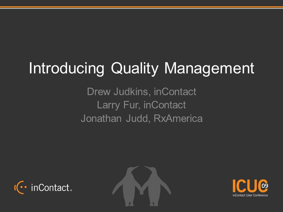 Introducing Quality Management Drew Judkins, inContact Larry Fur, inContact Jonathan Judd, RxAmerica
