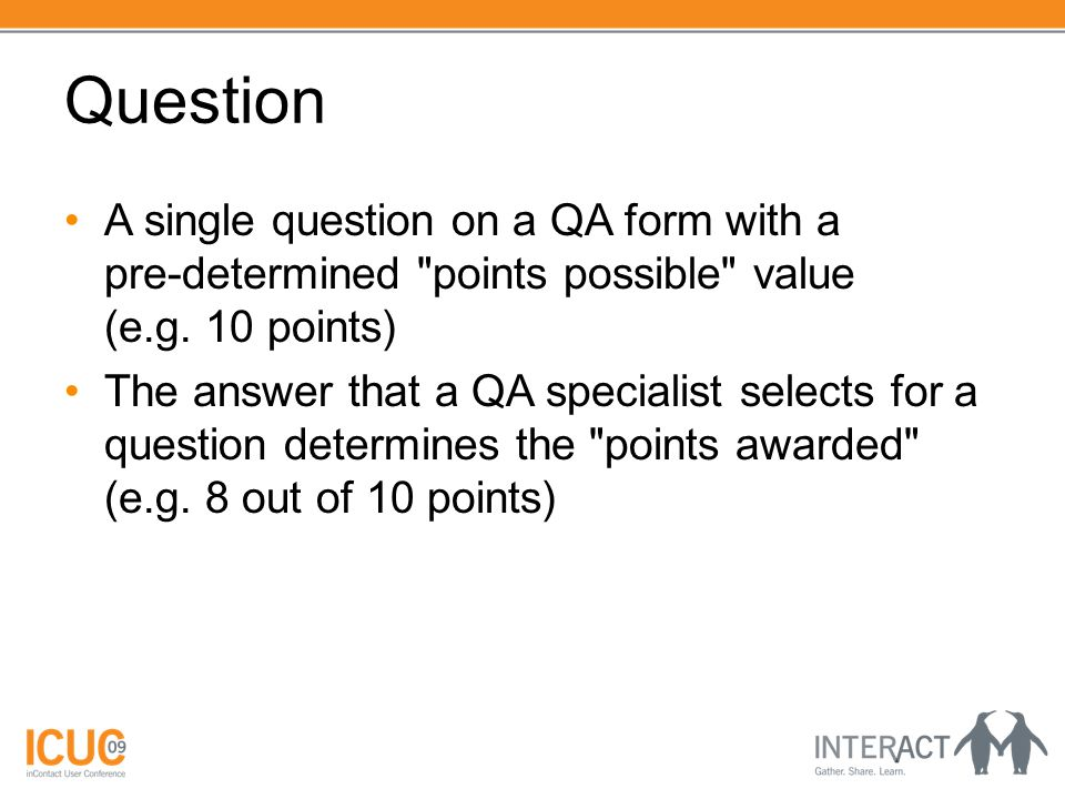 Question A single question on a QA form with a pre-determined