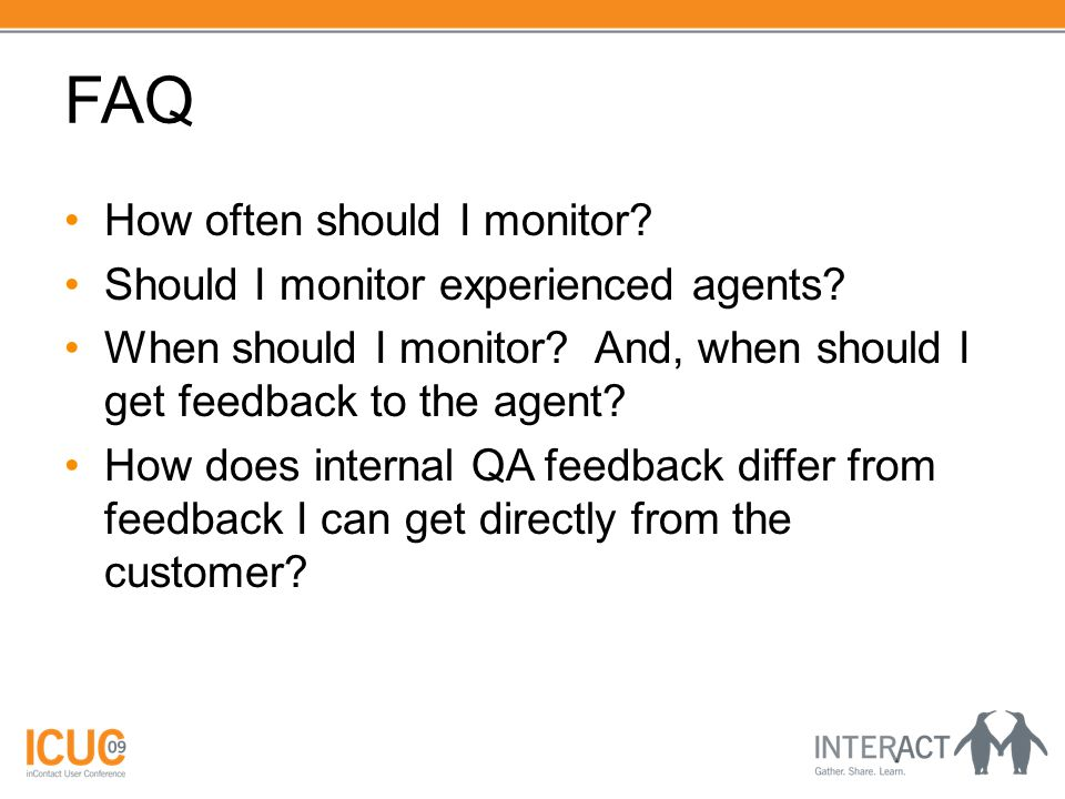 FAQ How often should I monitor? Should I monitor experienced agents? When should I monitor? And, when should I get feedback to the agent? How does int
