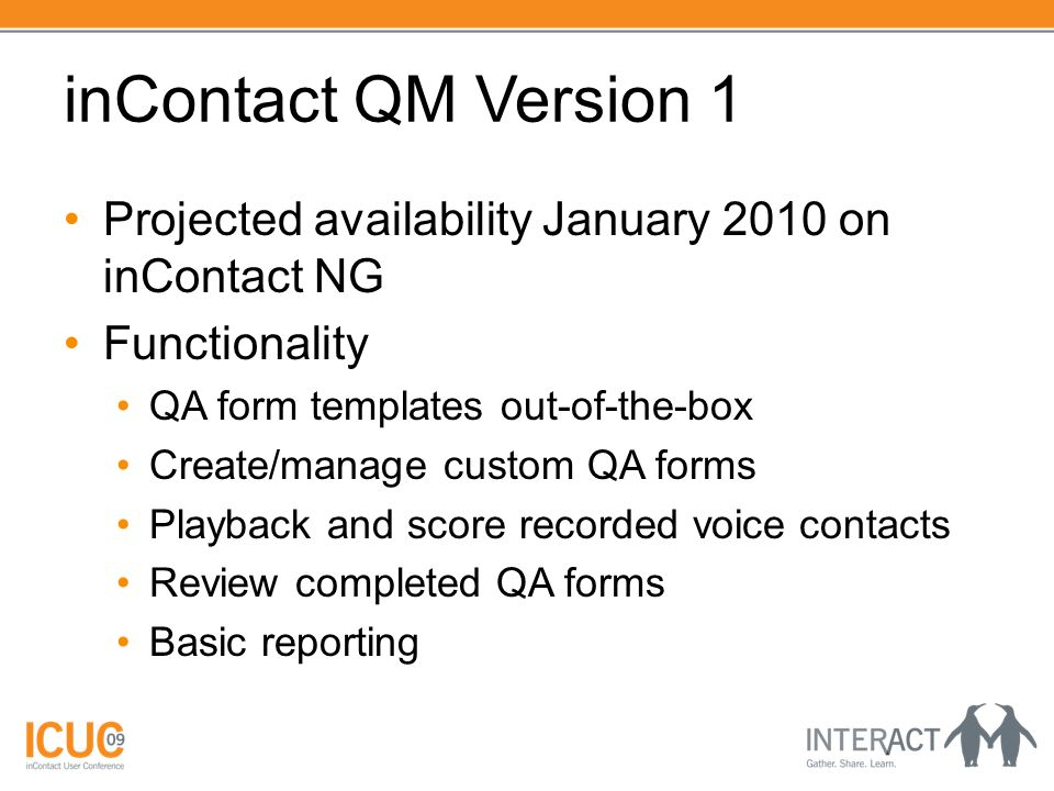 inContact QM Version 1 Projected availability January 2010 on inContact NG Functionality QA form templates out-of-the-box Create/manage custom QA form