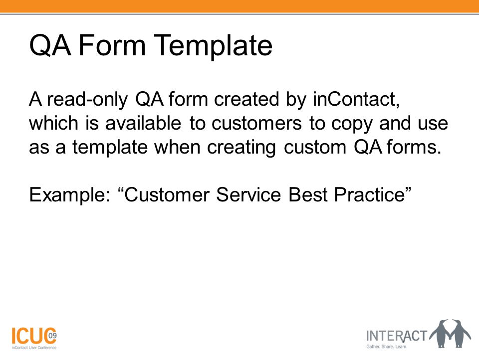 QA Form Template A read-only QA form created by inContact, which is available to customers to copy and use as a template when creating custom QA forms