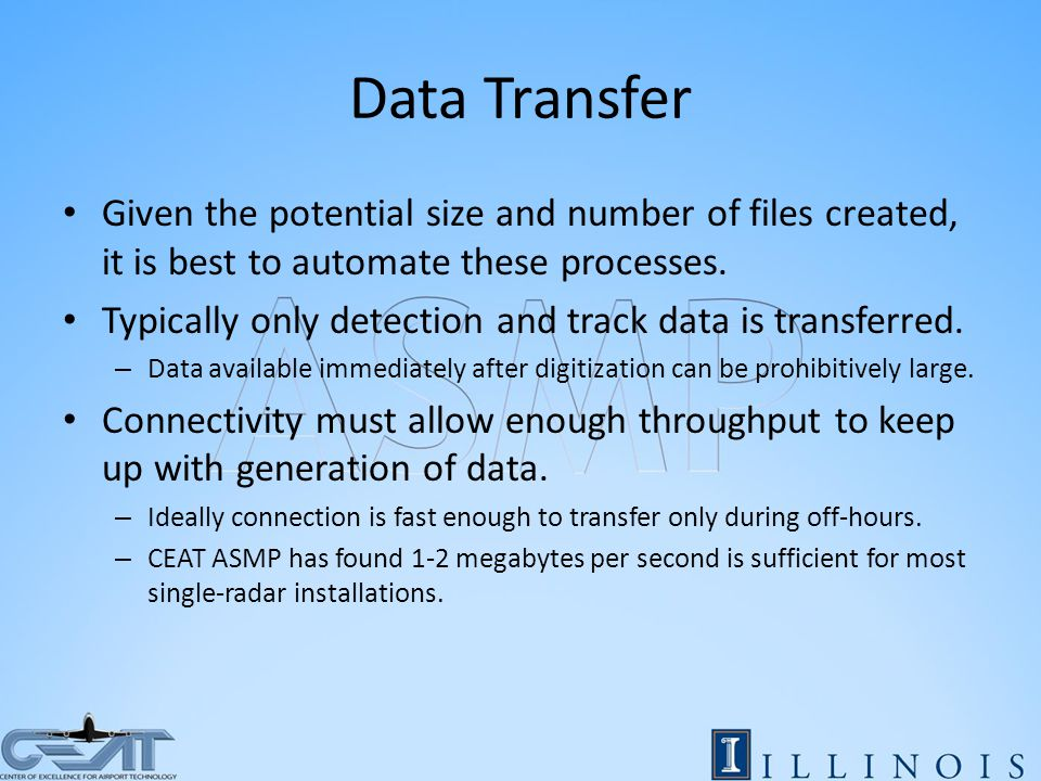 Data Transfer Given the potential size and number of files created, it is best to automate these processes.