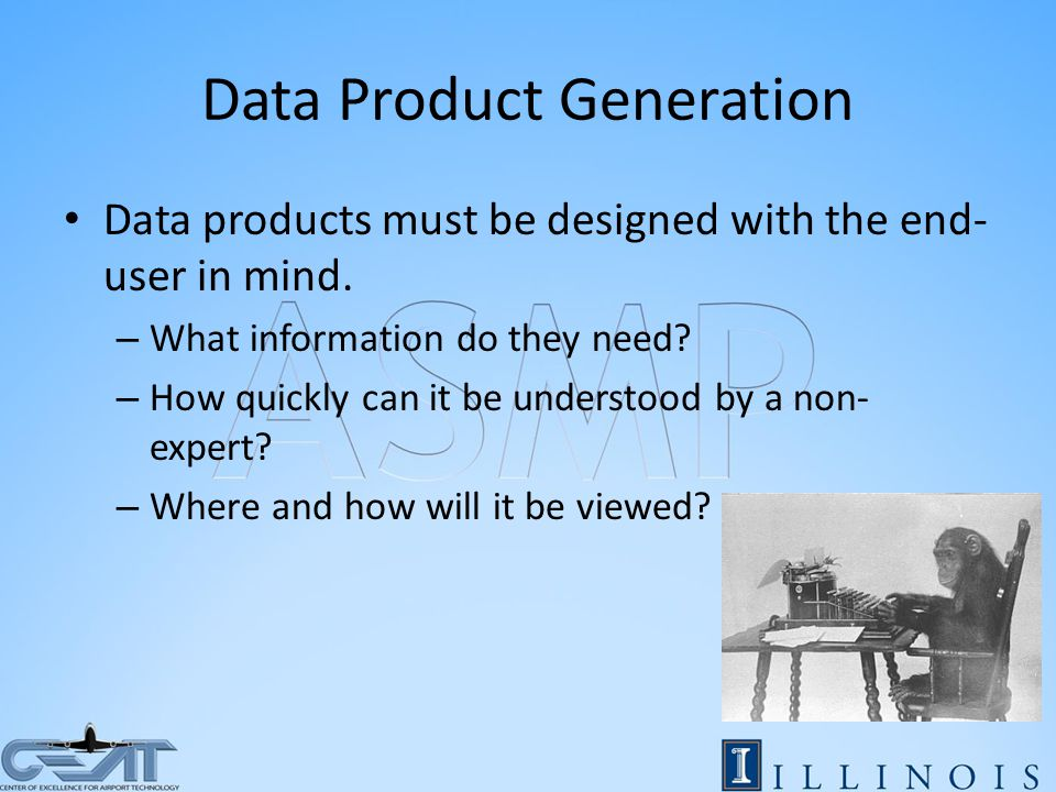 Data Product Generation Data products must be designed with the end- user in mind.