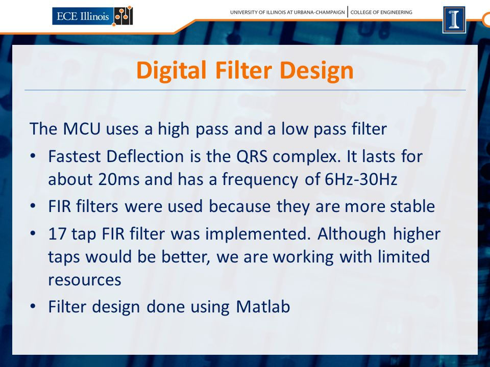 Digital Filter Design The MCU uses a high pass and a low pass filter Fastest Deflection is the QRS complex.