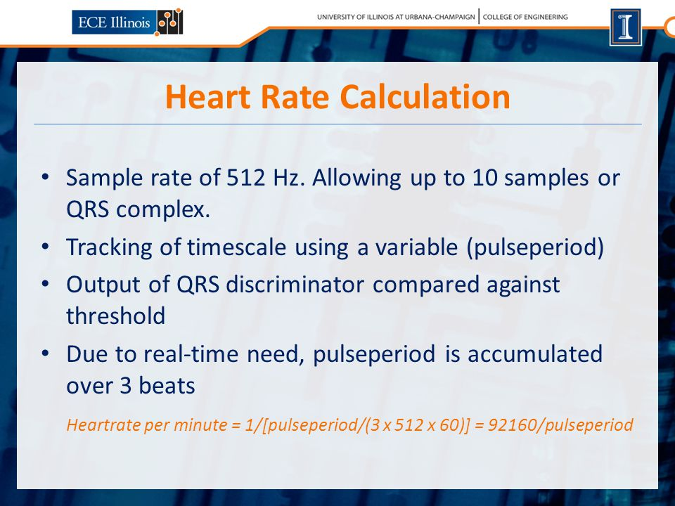 Heart Rate Calculation Sample rate of 512 Hz. Allowing up to 10 samples or QRS complex.