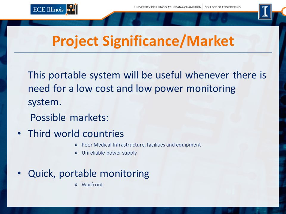 Project Significance/Market This portable system will be useful whenever there is need for a low cost and low power monitoring system.
