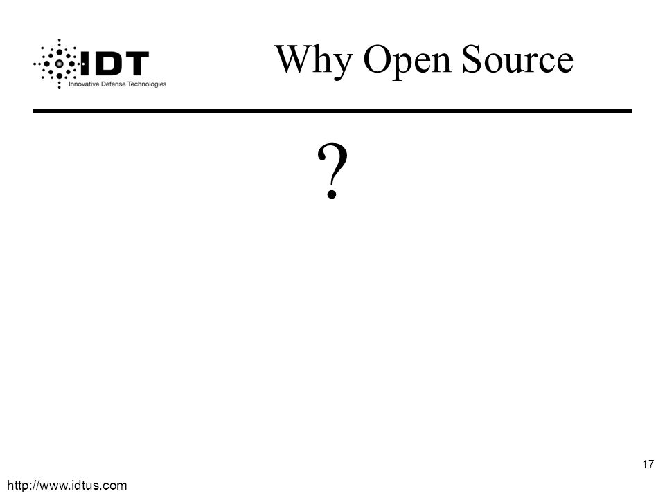 http://www.idtus.com 17 Why Open Source ?
