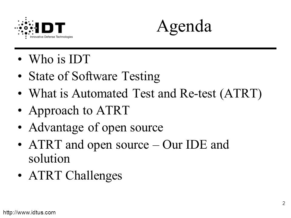 http://www.idtus.com 2 Agenda Who is IDT State of Software Testing What is Automated Test and Re-test (ATRT) Approach to ATRT Advantage of open source ATRT and open source – Our IDE and solution ATRT Challenges