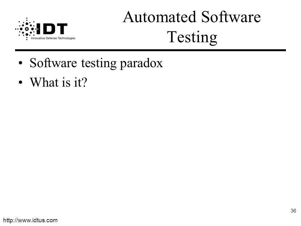 http://www.idtus.com 36 Automated Software Testing Software testing paradox What is it?