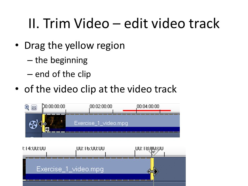 II. Trim Video – edit video track Drag the yellow region – the beginning – end of the clip of the video clip at the video track