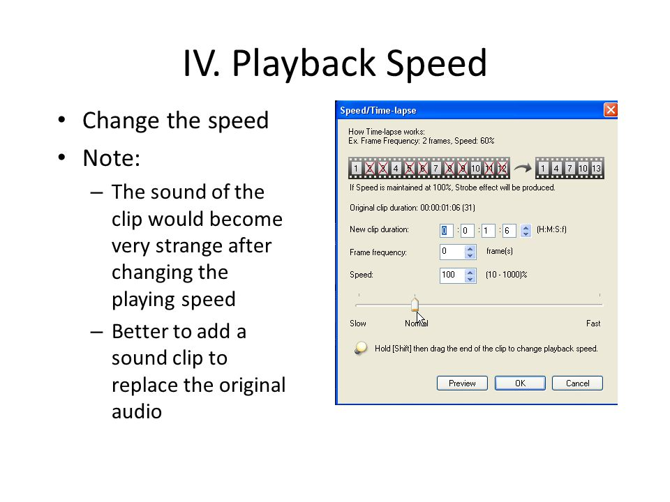 IV. Playback Speed Change the speed Note: – The sound of the clip would become very strange after changing the playing speed – Better to add a sound c