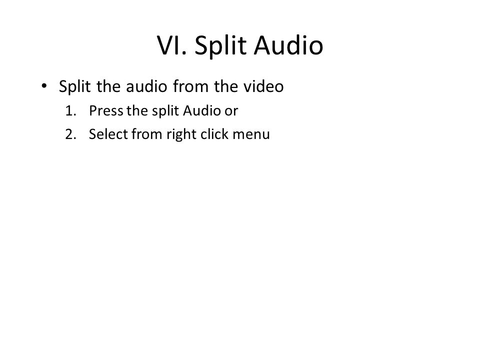 VI. Split Audio Split the audio from the video 1.Press the split Audio or 2.Select from right click menu
