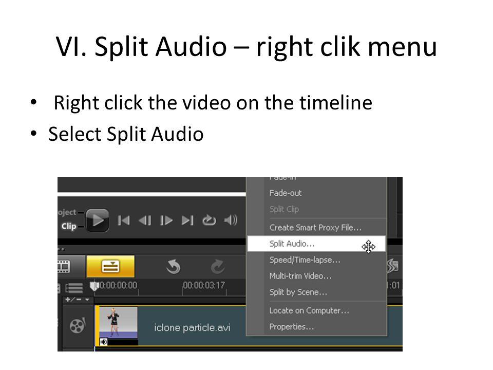 VI. Split Audio – right clik menu Right click the video on the timeline Select Split Audio