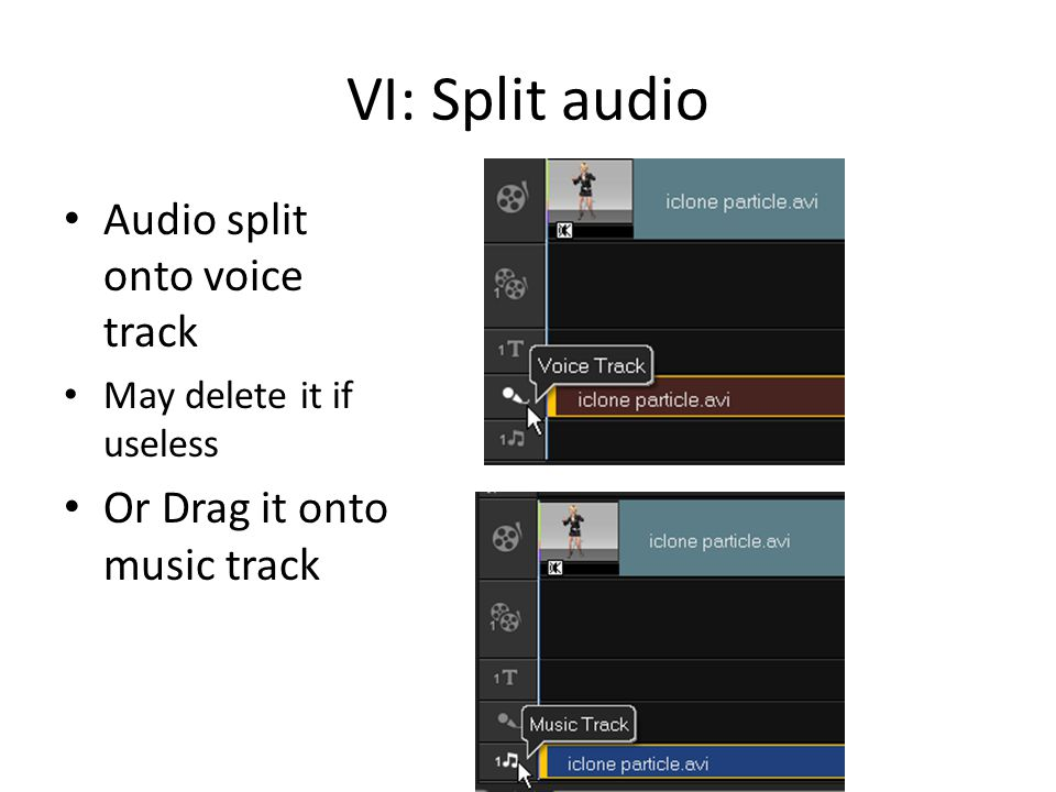 VI: Split audio Audio split onto voice track May delete it if useless Or Drag it onto music track