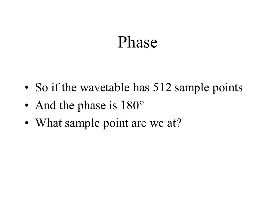 Phase So if the wavetable has 512 sample points And the phase is 180  What sample point are we at