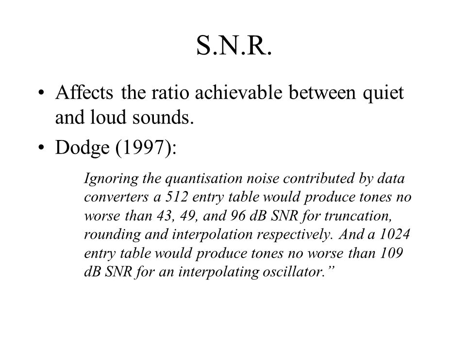 S.N.R. Affects the ratio achievable between quiet and loud sounds.