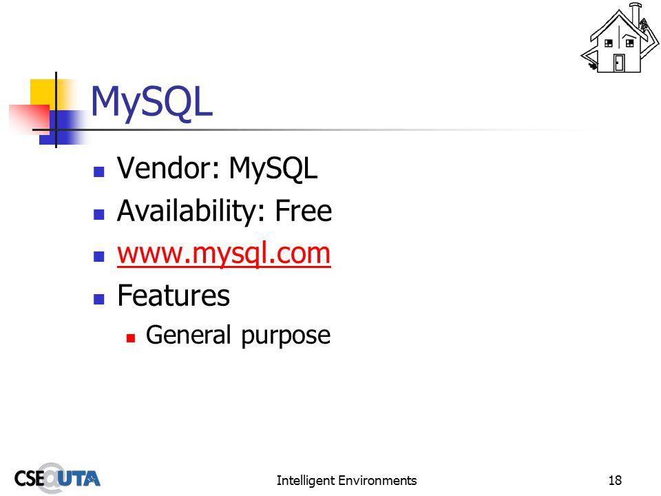 Intelligent Environments18 MySQL Vendor: MySQL Availability: Free www.mysql.com Features General purpose