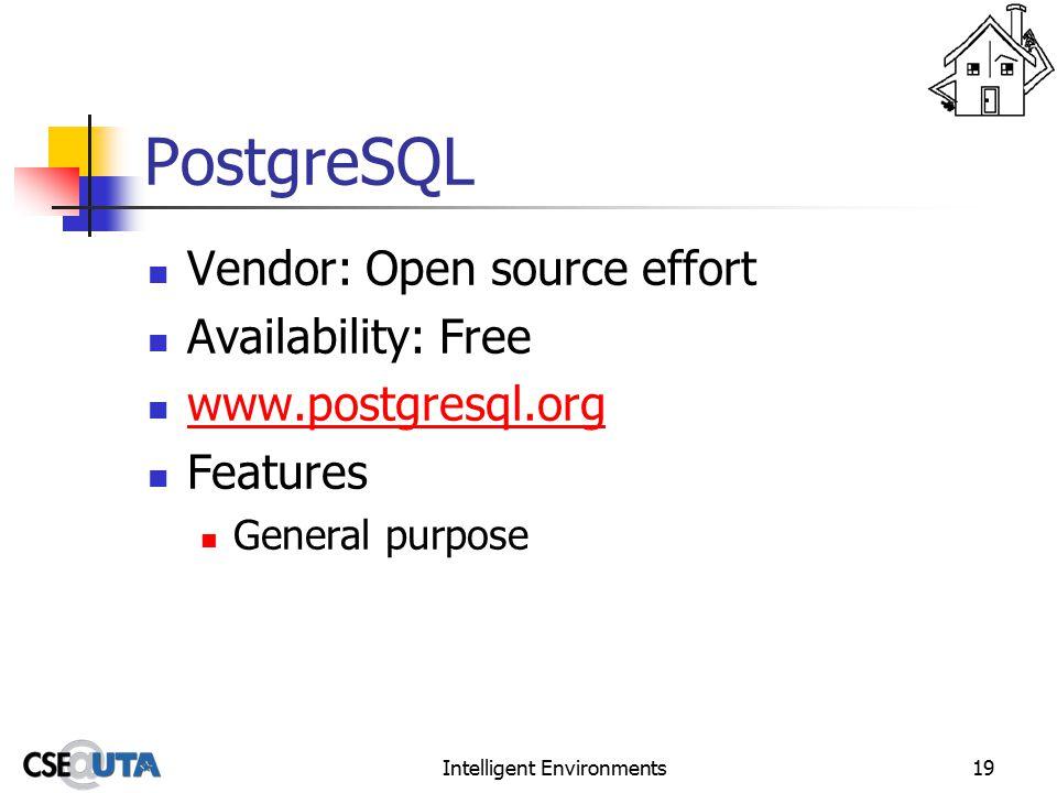 Intelligent Environments19 PostgreSQL Vendor: Open source effort Availability: Free www.postgresql.org Features General purpose