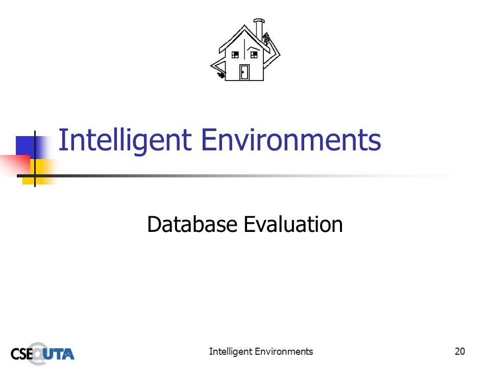 Intelligent Environments20 Intelligent Environments Database Evaluation