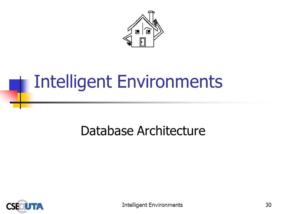 Intelligent Environments30 Intelligent Environments Database Architecture