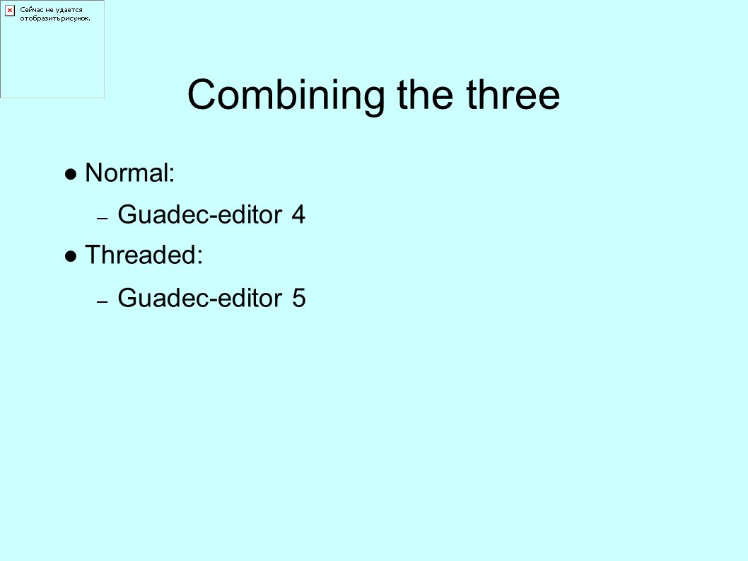 Combining the three ●Normal: – Guadec-editor 4 ●Threaded: – Guadec-editor 5