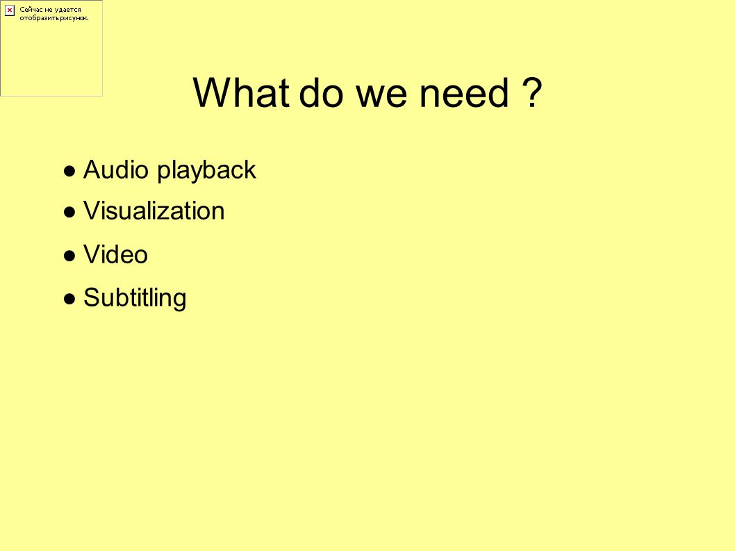 What do we need ●Audio playback ●Visualization ●Video ●Subtitling