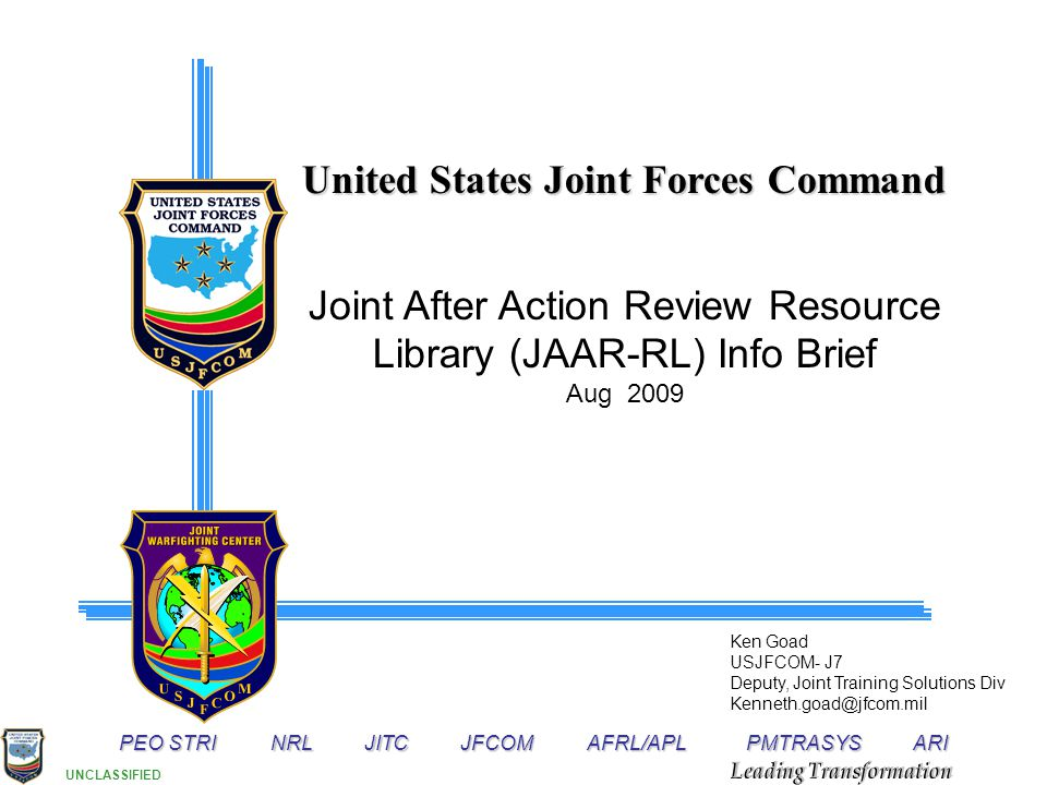 UNCLASSIFIED United States Joint Forces Command Joint After Action Review Resource Library (JAAR-RL) Info Brief Aug 2009 Ken Goad USJFCOM- J7 Deputy,