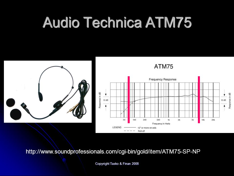 Copyright Tasko & Finan 2008 A Tasko Seal of Approval Audio-Technica ATM75 (without powerpack!.