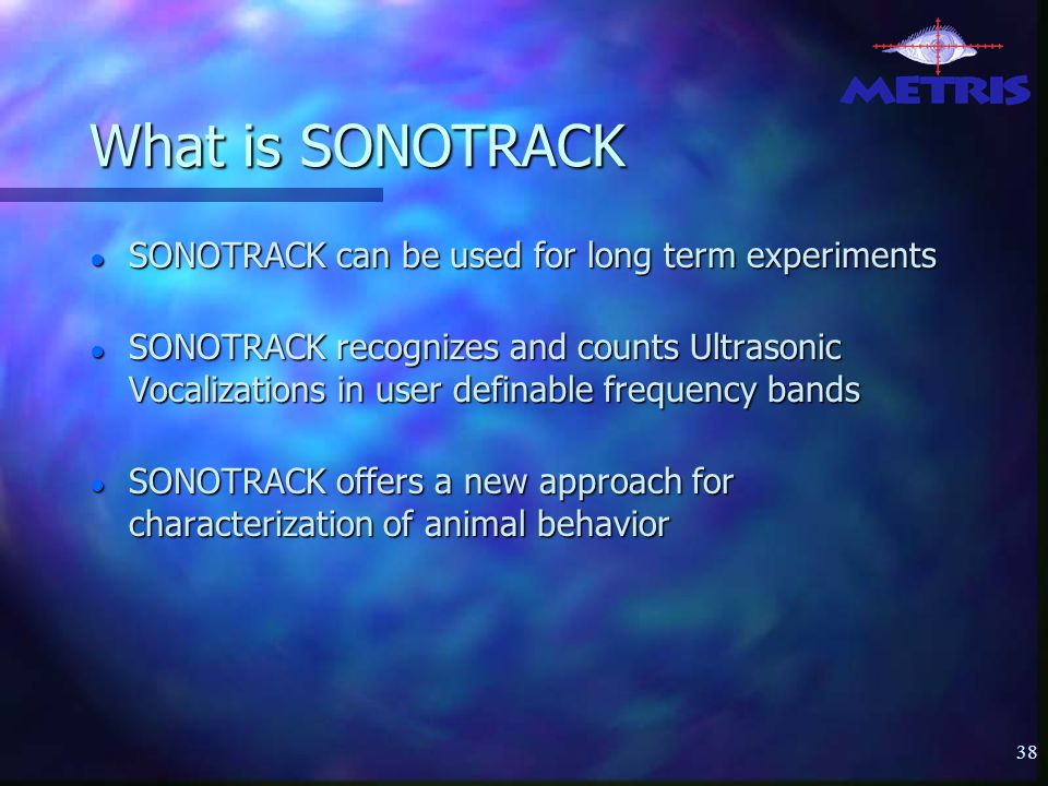 38 What is SONOTRACK ● SONOTRACK can be used for long term experiments ● SONOTRACK recognizes and counts Ultrasonic Vocalizations in user definable frequency bands ● SONOTRACK offers a new approach for characterization of animal behavior