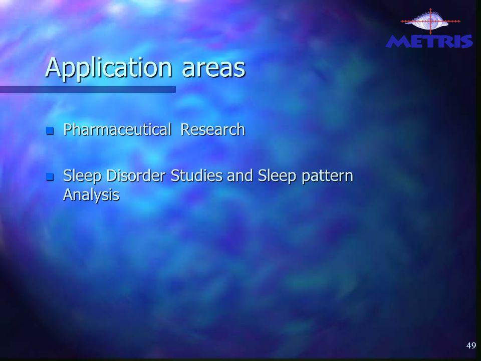 49 Application areas n Pharmaceutical Research n Sleep Disorder Studies and Sleep pattern Analysis