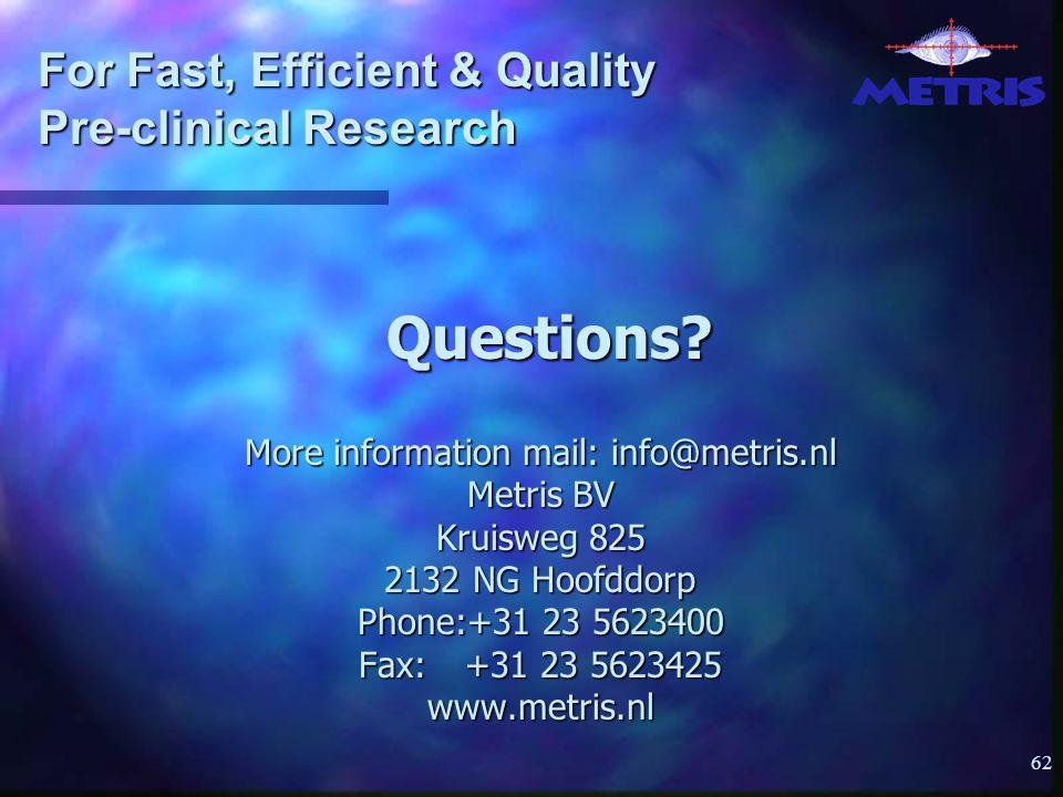 62 More information mail: info@metris.nl Metris BV Kruisweg 825 2132 NG Hoofddorp Phone:+31 23 5623400 Fax:+31 23 5623425 www.metris.nl Questions.