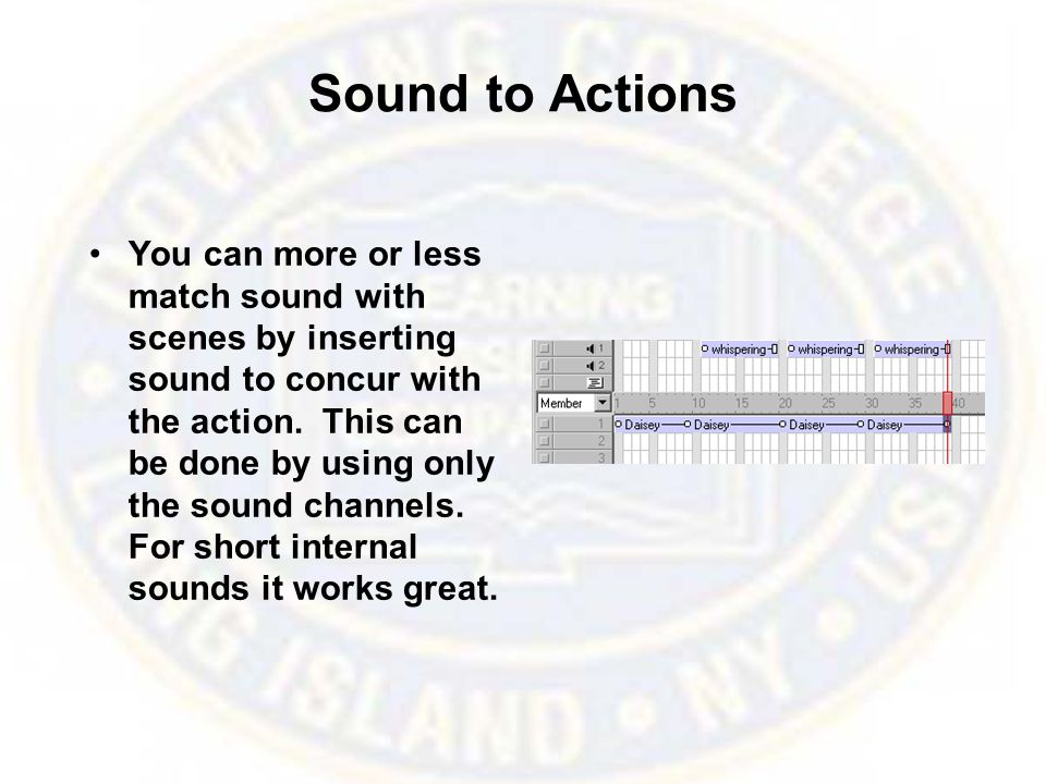 Sound to Actions You can more or less match sound with scenes by inserting sound to concur with the action. This can be done by using only the sound c