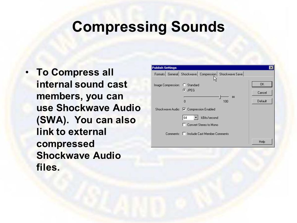 Compressing Sounds To Compress all internal sound cast members, you can use Shockwave Audio (SWA). You can also link to external compressed Shockwave