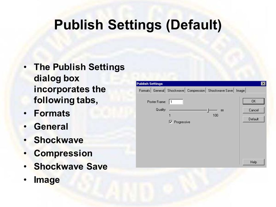 Publish Settings (Default) The Publish Settings dialog box incorporates the following tabs, Formats General Shockwave Compression Shockwave Save Image