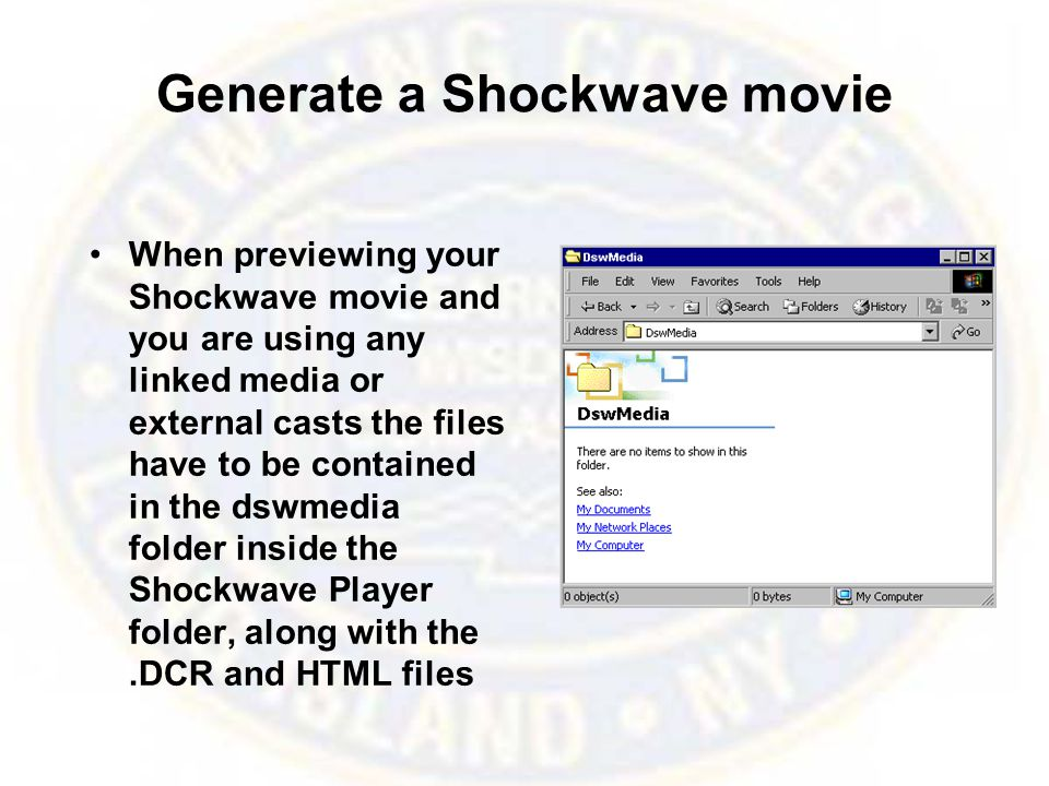 Generate a Shockwave movie When previewing your Shockwave movie and you are using any linked media or external casts the files have to be contained in the dswmedia folder inside the Shockwave Player folder, along with the.DCR and HTML files