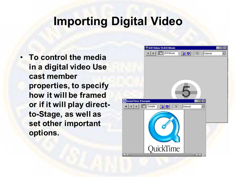 Importing Digital Video To control the media in a digital video Use cast member properties, to specify how it will be framed or if it will play direct- to-Stage, as well as set other important options.