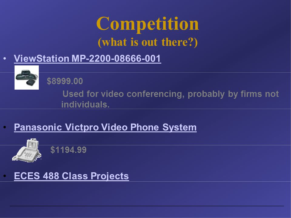 Competition (what is out there?) ViewStation MP-2200-08666-001 $8999.00 Used for video conferencing, probably by firms not individuals.