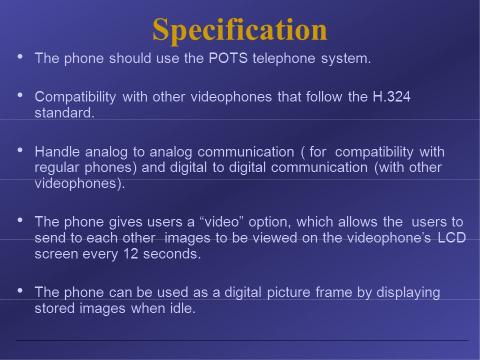 Specification The phone should use the POTS telephone system.