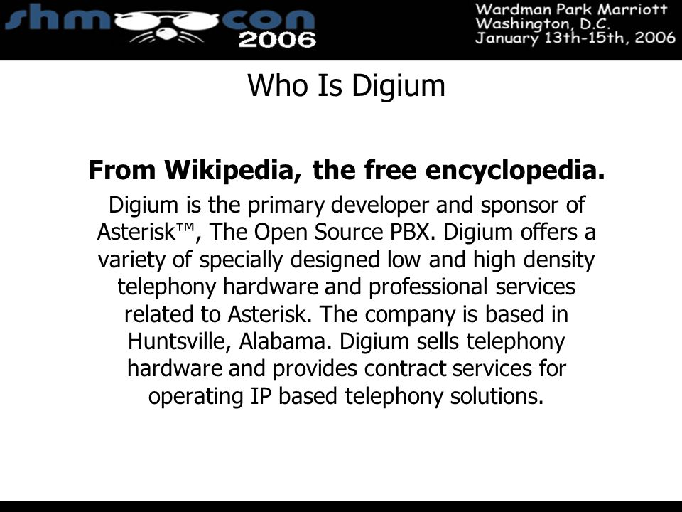 November 3-5, 2004 Santa Clara Convention Center Who Is Digium From Wikipedia, the free encyclopedia. Digium is the primary developer and sponsor of A