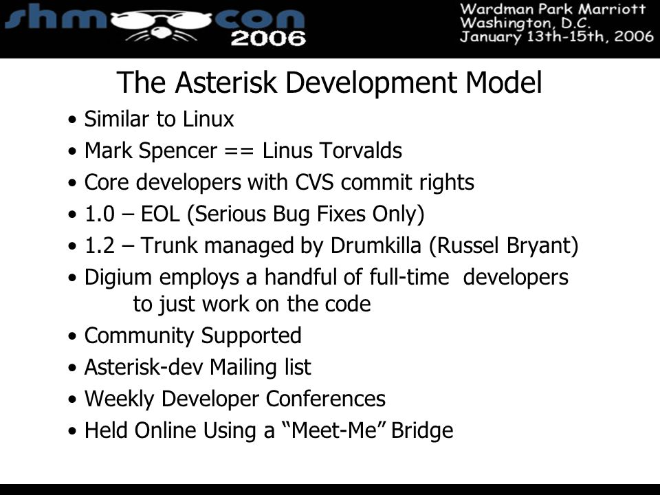 November 3-5, 2004 Santa Clara Convention Center The Asterisk Development Model Similar to Linux Mark Spencer == Linus Torvalds Core developers with C