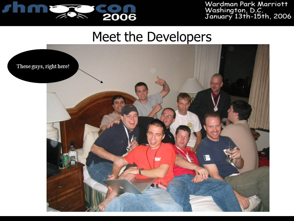 November 3-5, 2004 Santa Clara Convention Center Meet the Developers These guys, right here!
