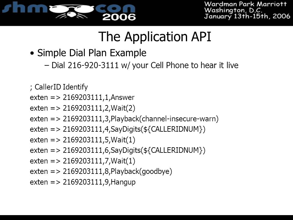 November 3-5, 2004 Santa Clara Convention Center The Application API Simple Dial Plan Example – Dial 216-920-3111 w/ your Cell Phone to hear it live ;