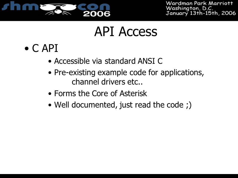 November 3-5, 2004 Santa Clara Convention Center API Access C API Accessible via standard ANSI C Pre-existing example code for applications, channel d