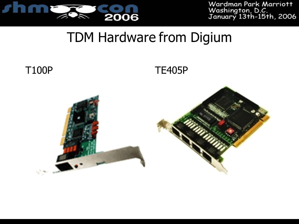 November 3-5, 2004 Santa Clara Convention Center TDM Hardware from Digium T100PTE405P