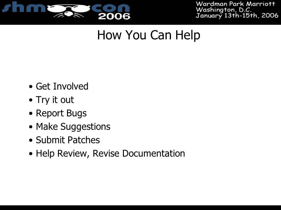 November 3-5, 2004 Santa Clara Convention Center How You Can Help Get Involved Try it out Report Bugs Make Suggestions Submit Patches Help Review, Rev