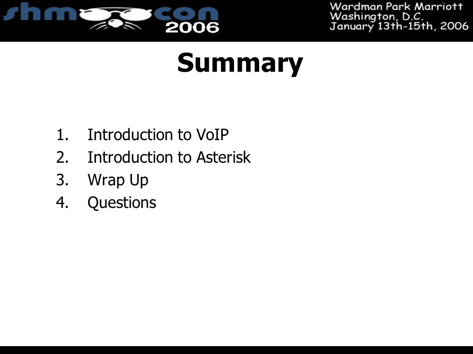 November 3-5, 2004 Santa Clara Convention Center Summary 1.Introduction to VoIP 2.Introduction to Asterisk 3.Wrap Up 4.Questions