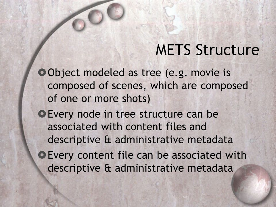 METS Structure  Object modeled as tree (e.g.