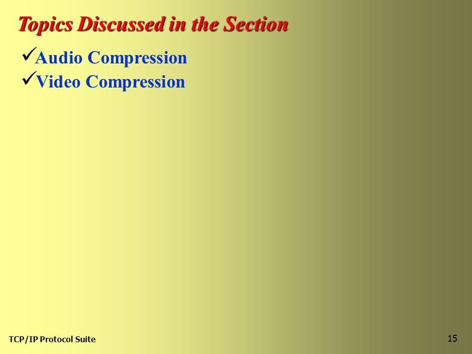 TCP/IP Protocol Suite 15 Topics Discussed in the Section Audio Compression Video Compression